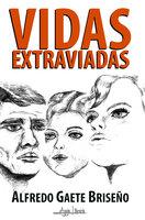 Vidas Extraviadas - Alfredo Gaete Briseño