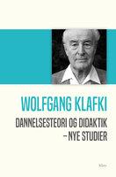 Dannelsesteori og didaktik: nye studier - Wolfgang Klafki