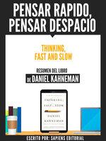Pensar Rapido, Pensar Despacio (Thinking, Fast And Slow) - Resumen Del Libro De Daniel Kahneman - Sapiens Editorial