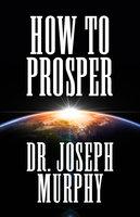 How To Prosper - Joseph Murphy