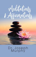 Meditations and Affirmations for Health and Wealth - Dr. Joseph Murphy