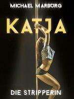 Katja, die Stripperin - Michael Marburg
