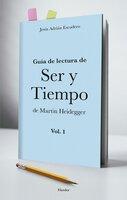 Guía para la lectura de Ser y Tiempo de Heidegger ( vol. 1) - Jesús Adrián Escudero