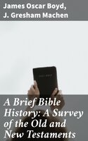 A Brief Bible History: A Survey of the Old and New Testaments - J. Gresham Machen, James Oscar Boyd