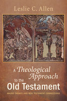 A Theological Approach to the Old Testament: Major Themes and New Testament Connections - Leslie Tonkin Allen