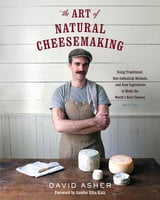 The Art of Natural Cheesemaking - David Asher
