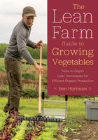 The Lean Farm Guide to Growing Vegetables - Ben Hartman