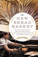 The New Bread Basket - Amy Halloran