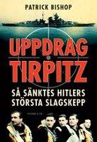 Uppdrag Tirpitz - så sänktes Hitlers största slagskepp - Patrick Bishop
