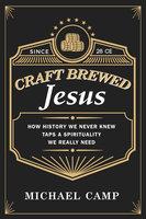 Craft Brewed Jesus - Michael Camp