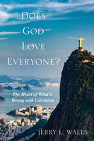 Does God Love Everyone? - Jerry L. Walls