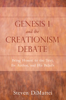 Genesis 1 and the Creationism Debate - Steven DiMattei