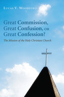Great Commission, Great Confusion, or Great Confession? - Lucas V. Woodford