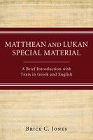 Matthean and Lukan Special Material - Brice C. Jones