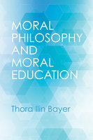 Moral Philosophy and Moral Education - Thora Ilin Bayer