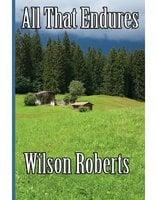All That Endures - Wilson Roberts