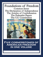 Foundations of Freedom - Alexander Hamilton, James Madison, John Jay, Benjamin Franklin, Thomas Paine, Thomas Jefferson, John Adams, Roger Sherman, Robert R. Livingston, Continental Congress, Philadelphia Convention