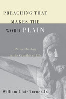 Preaching That Makes the Word Plain - William Clair Turner