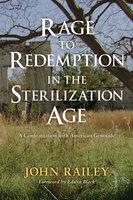 Rage to Redemption in the Sterilization Age - John Railey
