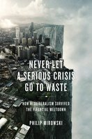 Never Let A Serious Crisis Go to Waste - Philip Mirowski