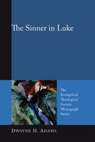 The Sinner in Luke - Dwayne H. Adams