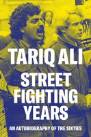 Street-Fighting Years - Tariq Ali
