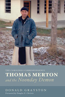Thomas Merton and the Noonday Demon - Donald Grayston