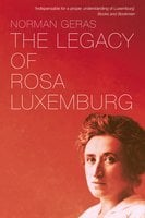 The Legacy of Rosa Luxemburg - Norman Geras