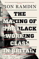 The Making of the Black Working Class in Britain - Ron Ramdin