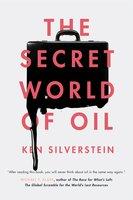 The Secret World of Oil - Ken Silverstein