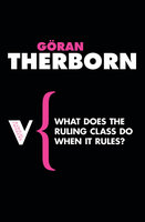 What Does the Ruling Class Do When It Rules? - Göran Therborn