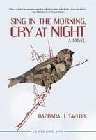 Sing in the Morning, Cry at Night - Barbara J. Taylor