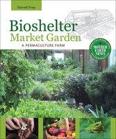 Bioshelter Market Garden - Darrell Frey