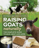 Raising Goats Naturally, 2nd Edition - Deborah Niemann