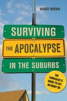 Surviving the Apocalypse in the Suburbs - Wendy Brown