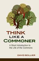 Think Like a Commoner - David Bollier