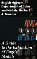 A Guide to the Exhibition of English Medals - British Museum. Department of Coins and Medals, Herbert A. Grueber