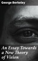 An Essay Towards a New Theory of Vision - George Berkeley
