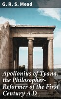 Apollonius of Tyana, the Philosopher-Reformer of the First Century A.D - G.R.S. Mead