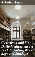 Conscience and Sin: Daily Meditations for Lent, Including Week-days and Sundays - S. Baring-Gould