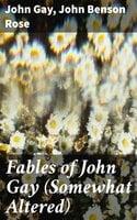Fables of John Gay (Somewhat Altered) - John Gay, John Benson Rose