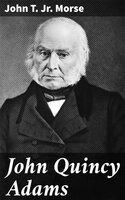 John Quincy Adams - John Torrey Morse