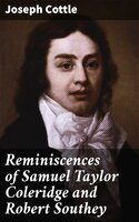 Reminiscences of Samuel Taylor Coleridge and Robert Southey - Joseph Cottle
