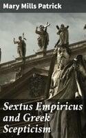 Sextus Empiricus and Greek Scepticism - Mary Mills Patrick