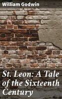 St. Leon: A Tale of the Sixteenth Century - William Godwin