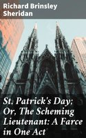 St. Patrick's Day; Or, The Scheming Lieutenant: A Farce in One Act - Richard Brinsley Sheridan