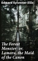 The Forest Monster; or, Lamora, the Maid of the Canon - Edward Sylvester Ellis