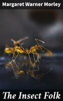 The Insect Folk - Margaret Warner Morley