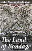 The Land of Bondage - John Bloundelle-Burton