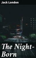 The Night-Born - Jack London